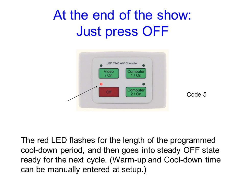 At the end of the show: Just press OFF