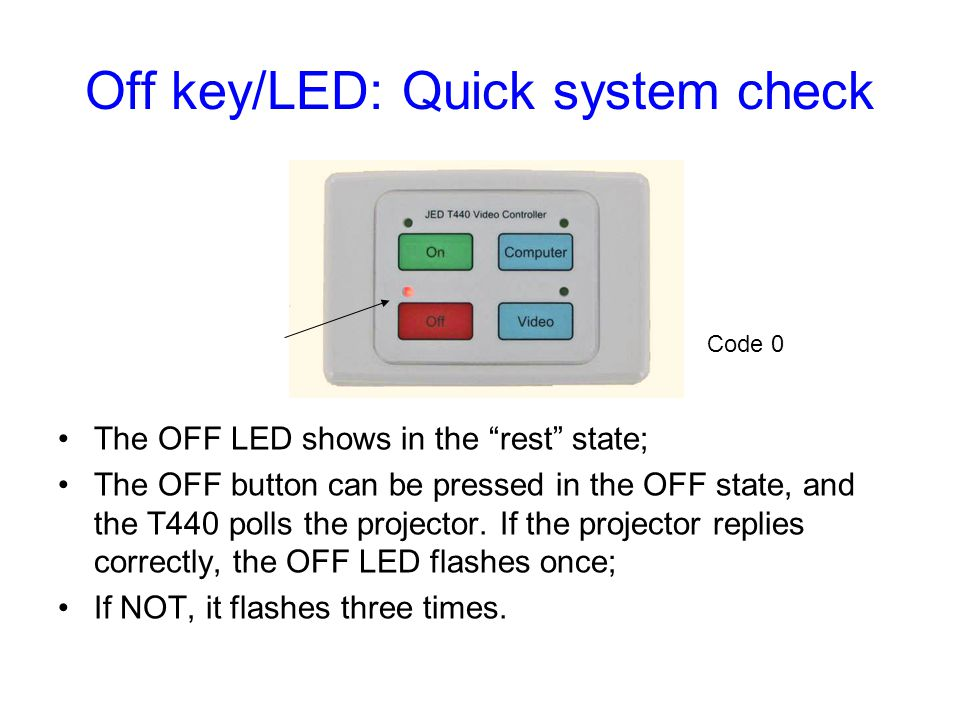 Off key/LED: Quick system check