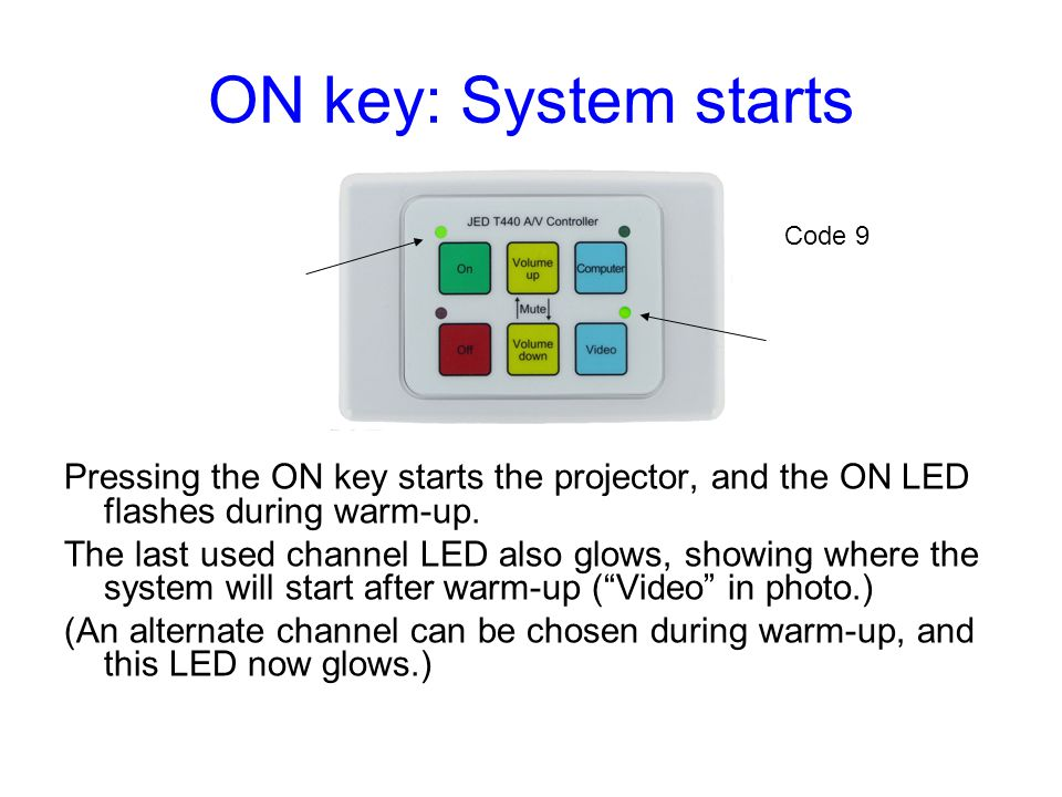 ON key: System starts Code 9. Pressing the ON key starts the projector, and the ON LED flashes during warm-up.