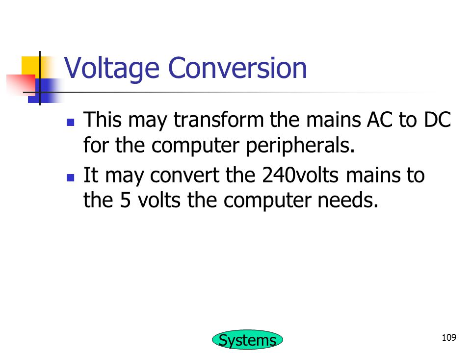 Voltage Conversion This may transform the mains AC to DC for the computer peripherals.