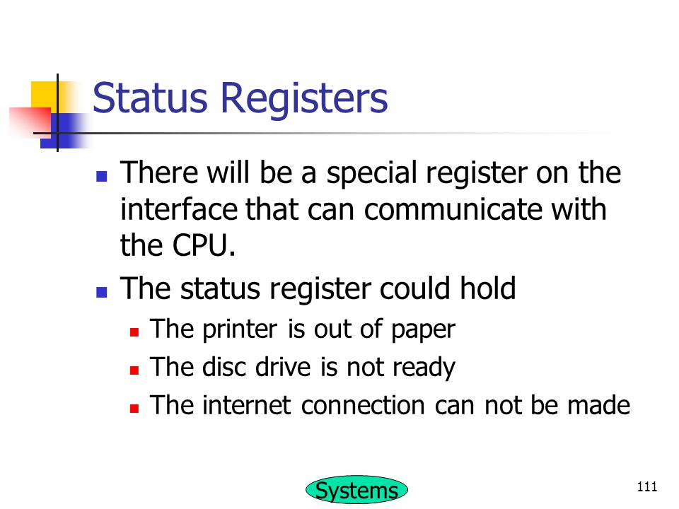 Status Registers There will be a special register on the interface that can communicate with the CPU.