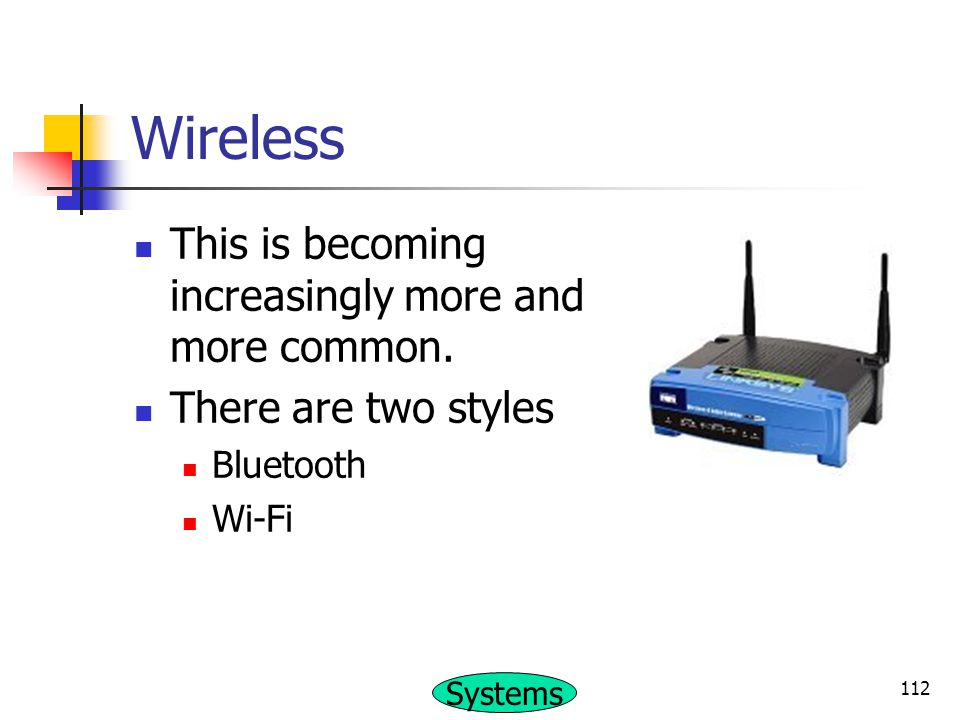 Wireless This is becoming increasingly more and more common.