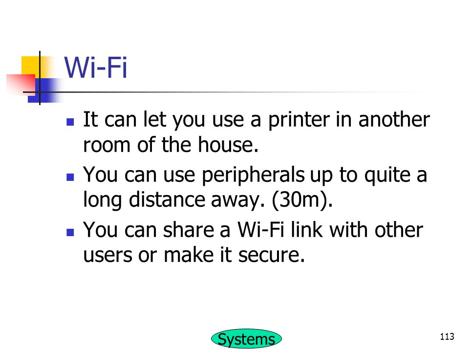 Wi-Fi It can let you use a printer in another room of the house.