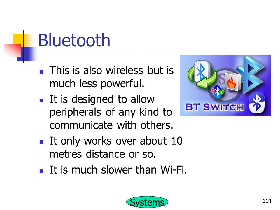 Bluetooth This is also wireless but is much less powerful.