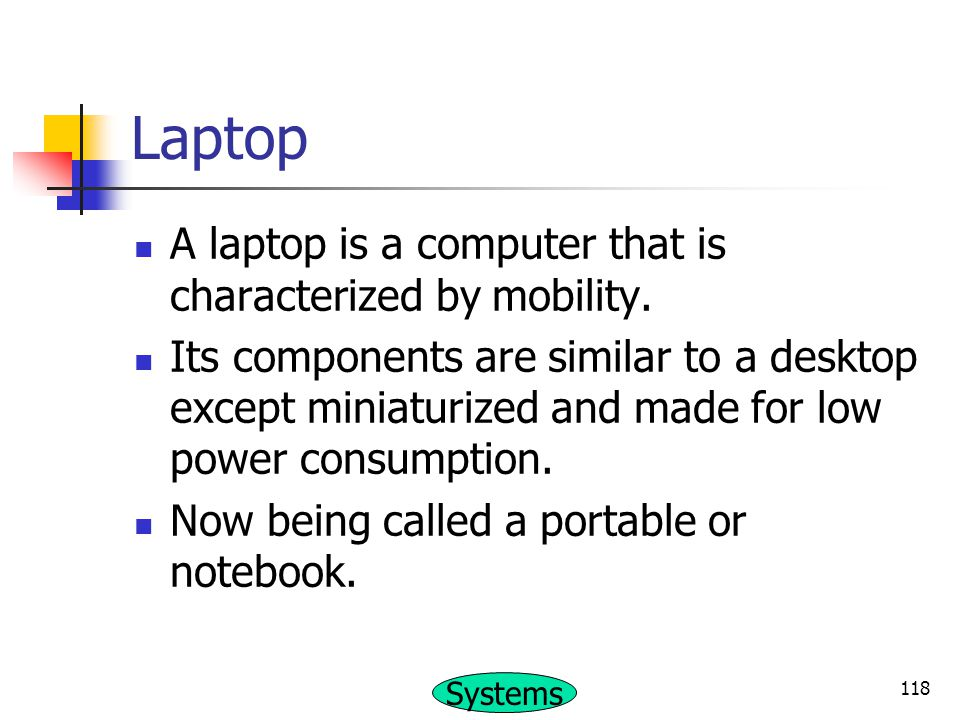 Laptop A laptop is a computer that is characterized by mobility.