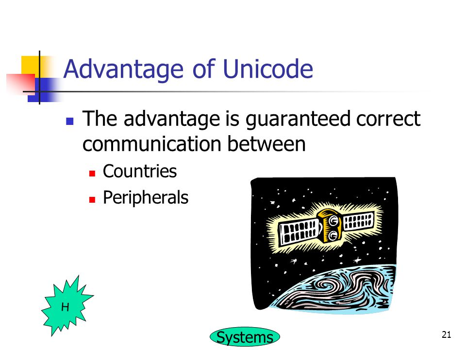 Advantage of Unicode The advantage is guaranteed correct communication between. Countries. Peripherals.