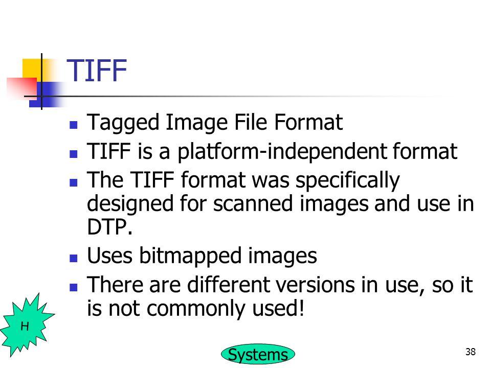 TIFF Tagged Image File Format TIFF is a platform-independent format