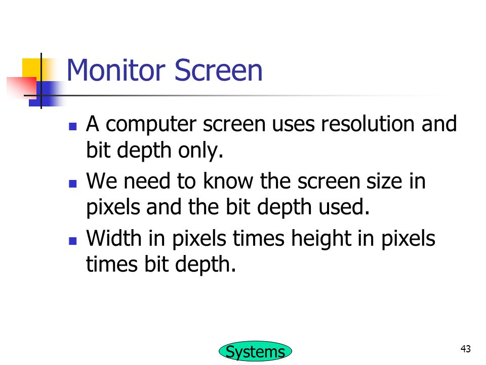 Monitor Screen A computer screen uses resolution and bit depth only.