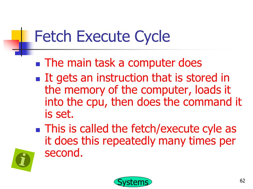 Fetch Execute Cycle The main task a computer does