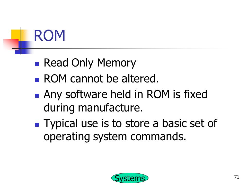 ROM Read Only Memory ROM cannot be altered.