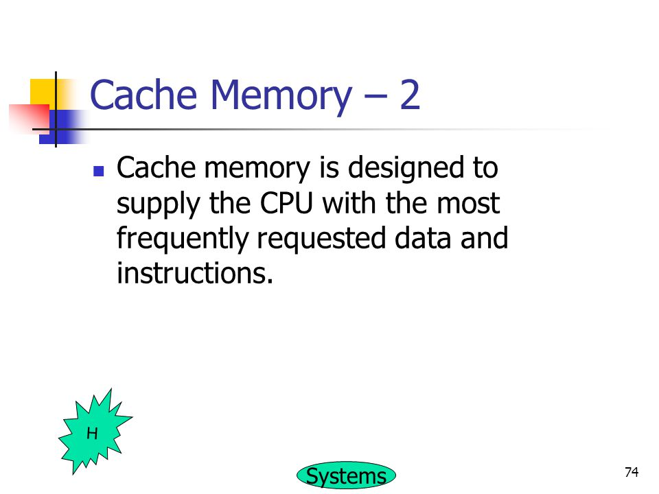 Cache Memory – 2 Cache memory is designed to supply the CPU with the most frequently requested data and instructions.