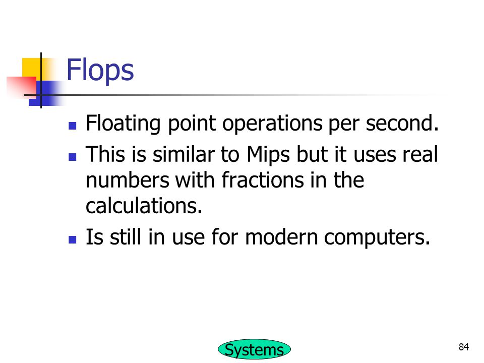Flops Floating point operations per second.