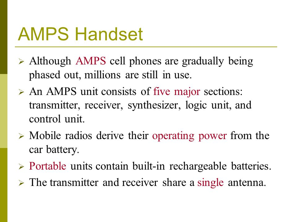 AMPS Handset Although AMPS cell phones are gradually being phased out, millions are still in use.