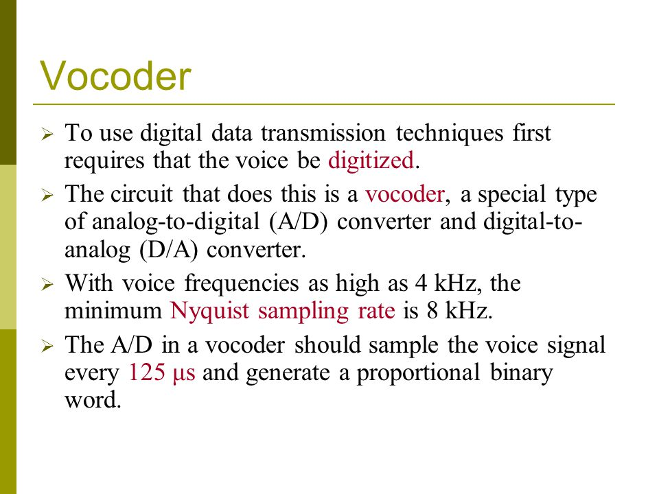 Vocoder To use digital data transmission techniques first requires that the voice be digitized.