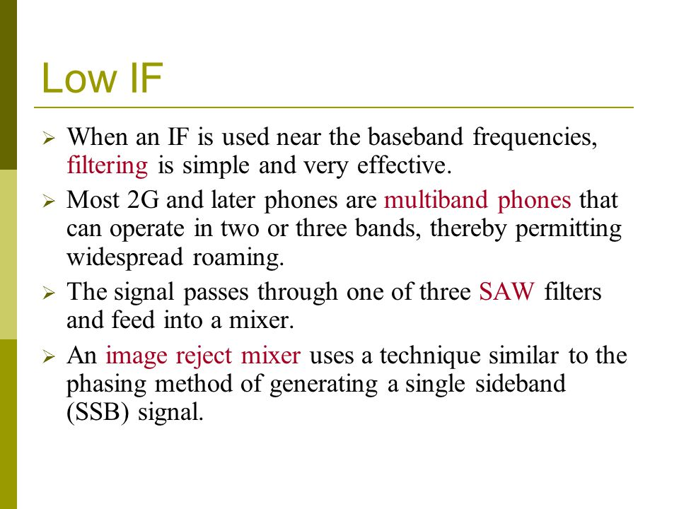 Low IF When an IF is used near the baseband frequencies, filtering is simple and very effective.