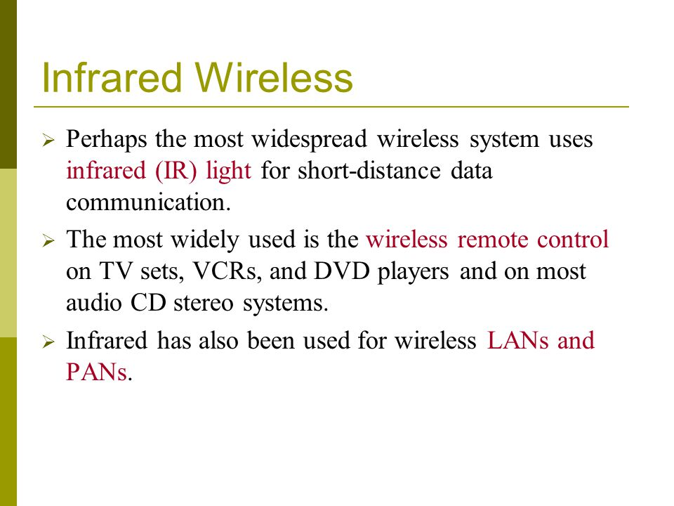 Infrared Wireless Perhaps the most widespread wireless system uses infrared (IR) light for short-distance data communication.
