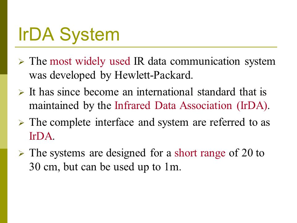 IrDA System The most widely used IR data communication system was developed by Hewlett-Packard.