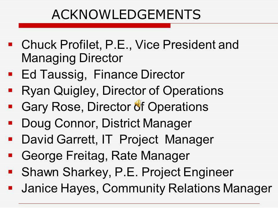 ACKNOWLEDGEMENTS Chuck Profilet, P.E., Vice President and Managing Director. Ed Taussig, Finance Director.