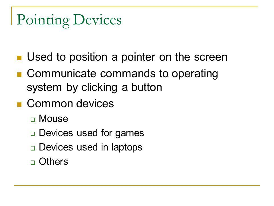 Pointing Devices Used to position a pointer on the screen