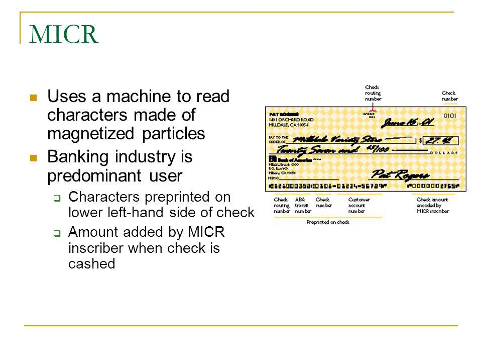 MICR Uses a machine to read characters made of magnetized particles