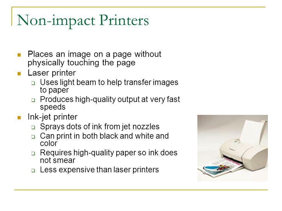 Non-impact Printers Places an image on a page without physically touching the page. Laser printer.