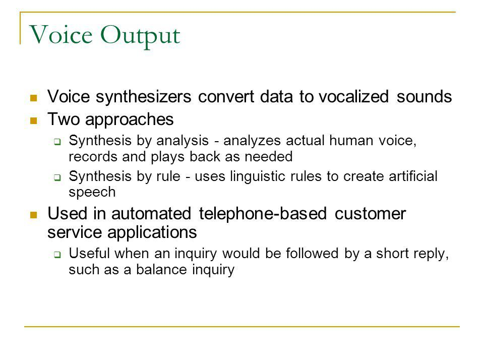 Voice Output Voice synthesizers convert data to vocalized sounds