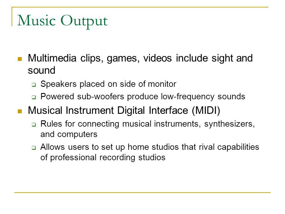 Music Output Multimedia clips, games, videos include sight and sound