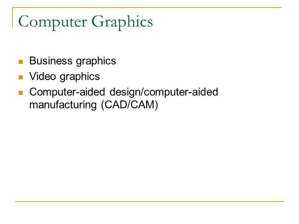Computer Graphics Business graphics Video graphics