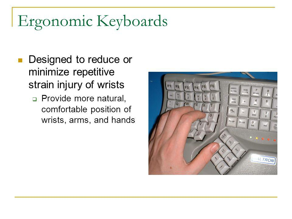 Ergonomic Keyboards Designed to reduce or minimize repetitive strain injury of wrists.
