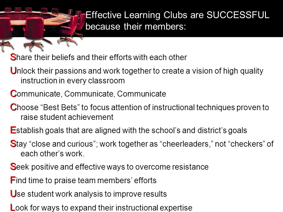 Effective Learning Clubs are SUCCESSFUL because their members: