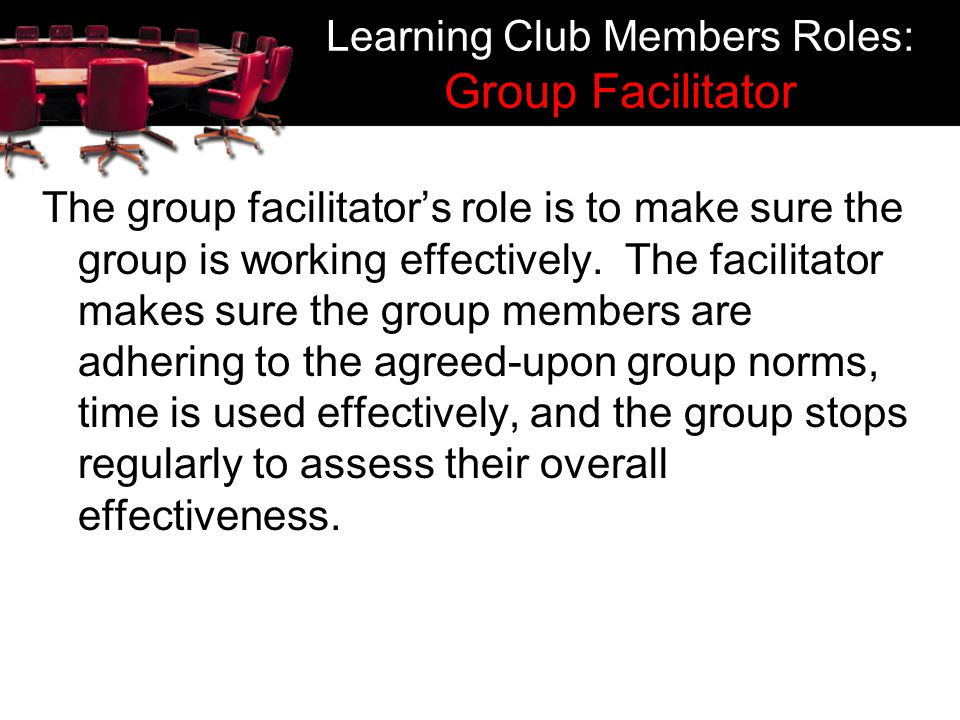 Learning Club Members Roles: Group Facilitator