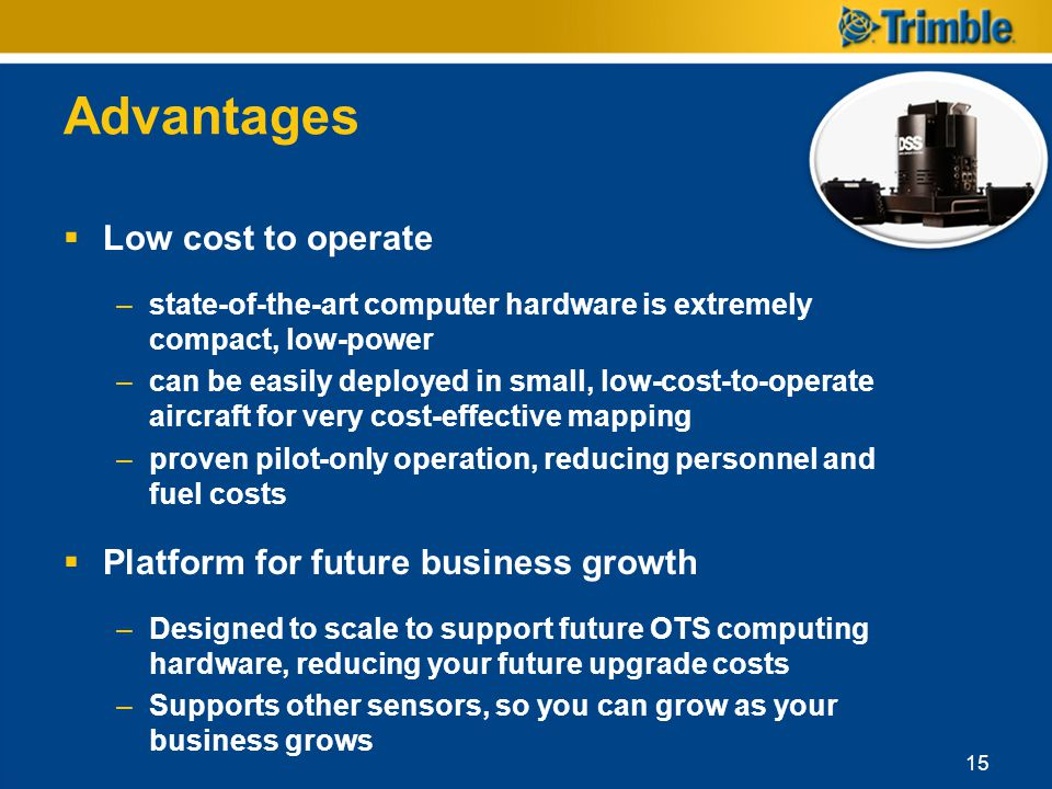 Advantages Low cost to operate Platform for future business growth
