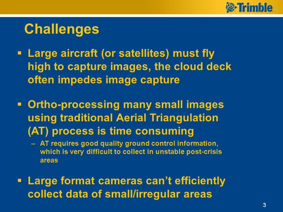 Challenges Large aircraft (or satellites) must fly high to capture images, the cloud deck often impedes image capture.