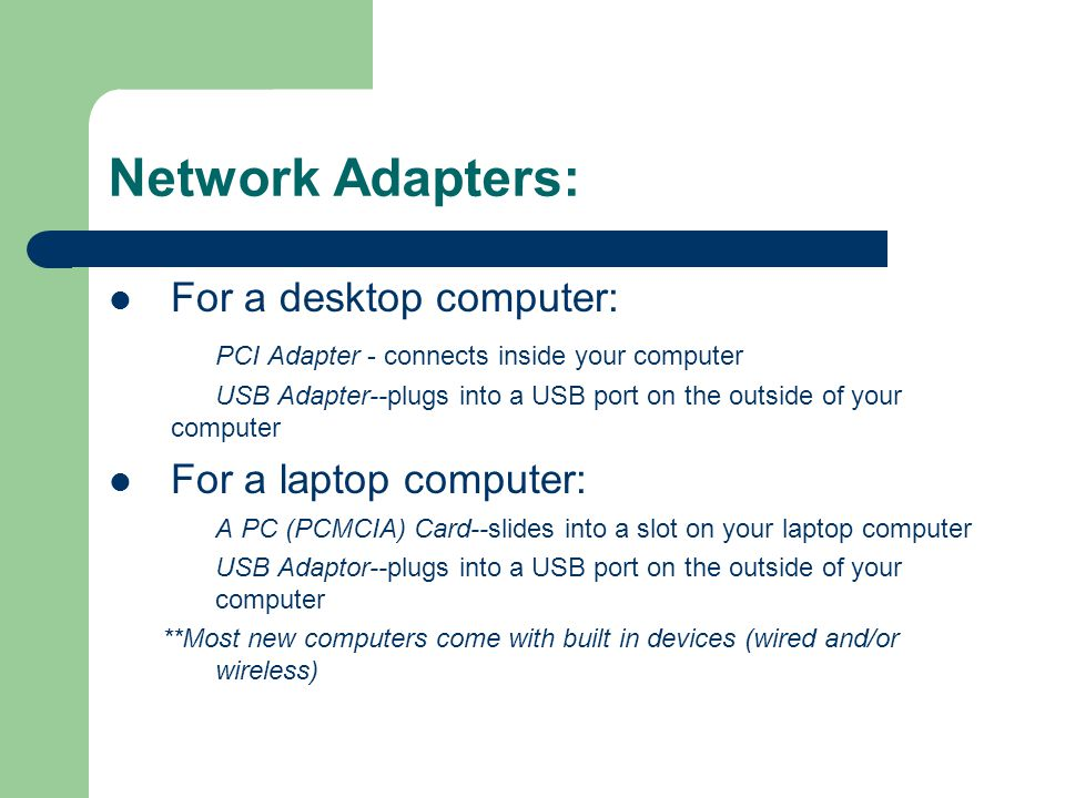 Network Adapters: For a desktop computer: For a laptop computer: