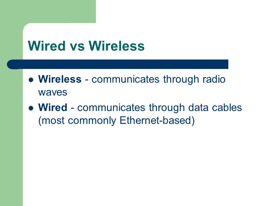 Wired vs Wireless Wireless - communicates through radio waves