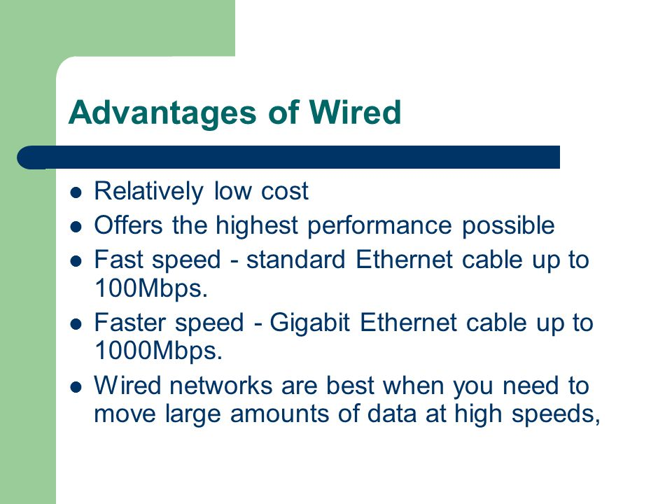 Advantages of Wired Relatively low cost