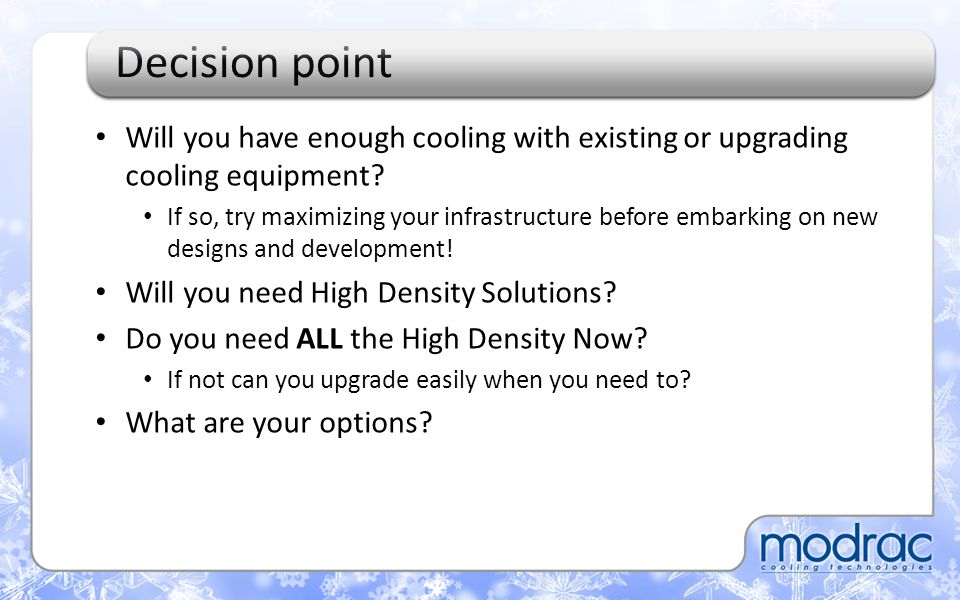Decision point Will you have enough cooling with existing or upgrading cooling equipment