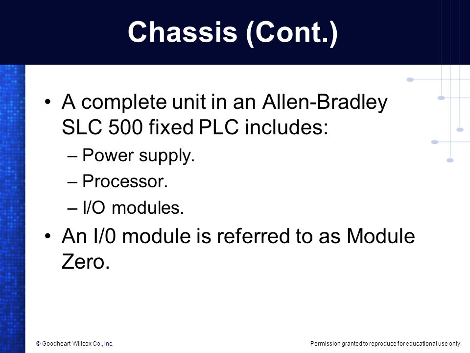 Chassis (Cont.) A complete unit in an Allen-Bradley SLC 500 fixed PLC includes: Power supply. Processor.