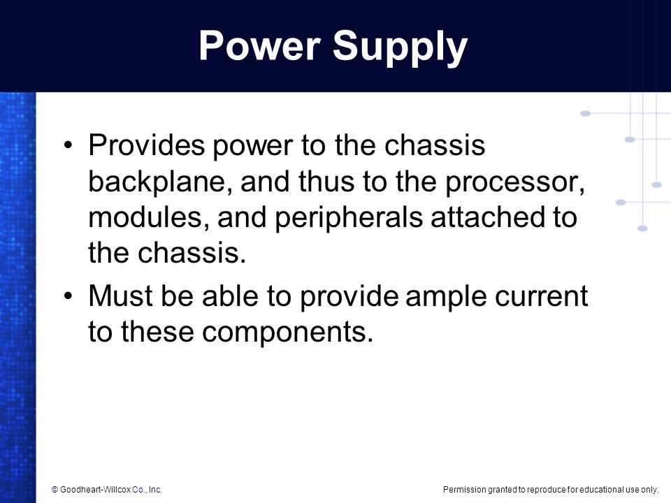 Power Supply Provides power to the chassis backplane, and thus to the processor, modules, and peripherals attached to the chassis.