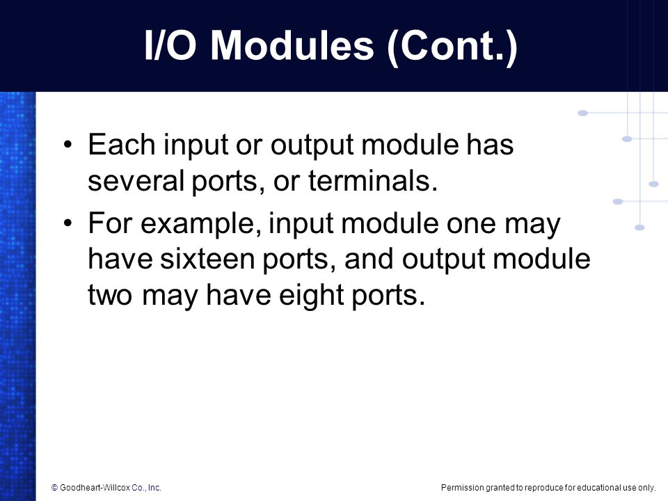 I/O Modules (Cont.) Each input or output module has several ports, or terminals.