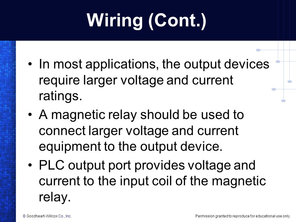 Wiring (Cont.) In most applications, the output devices require larger voltage and current ratings.
