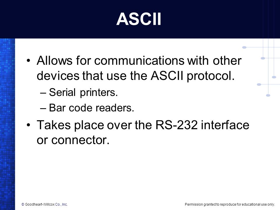 ASCII Allows for communications with other devices that use the ASCII protocol. Serial printers. Bar code readers.