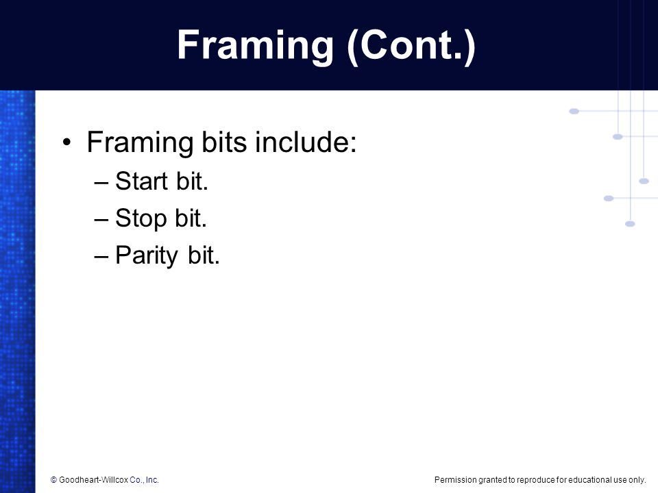 Framing (Cont.) Framing bits include: Start bit. Stop bit. Parity bit.