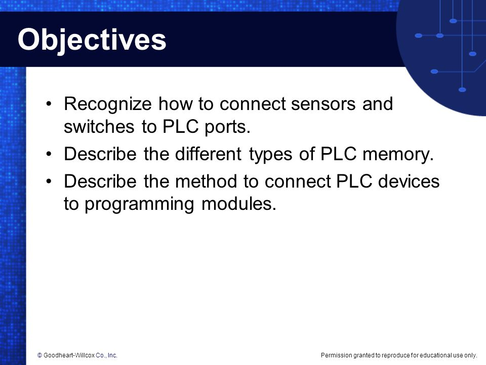 Objectives Recognize how to connect sensors and switches to PLC ports.