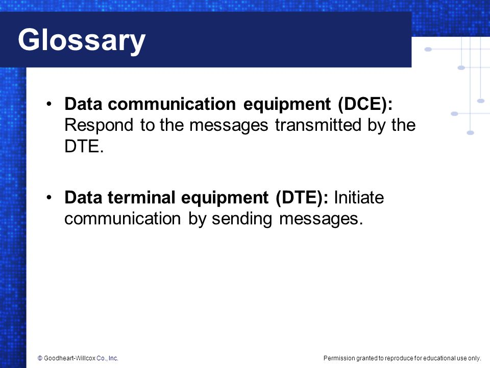 Glossary Data communication equipment (DCE): Respond to the messages transmitted by the DTE.