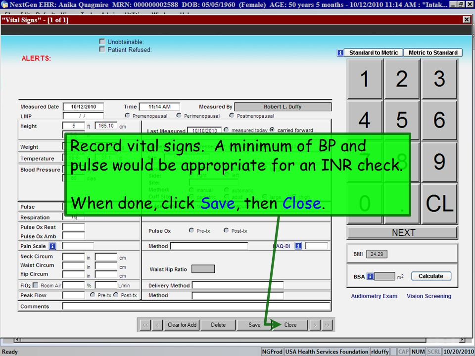 Record vital signs. A minimum of BP and pulse would be appropriate for an INR check.