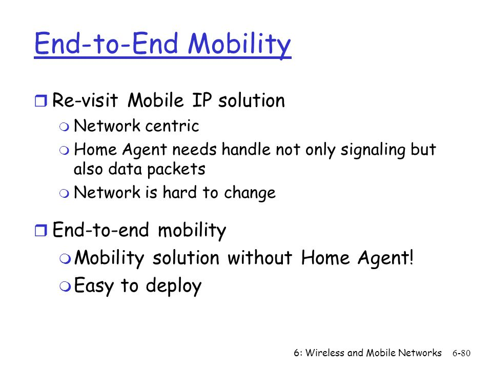 End-to-End Mobility Re-visit Mobile IP solution End-to-end mobility