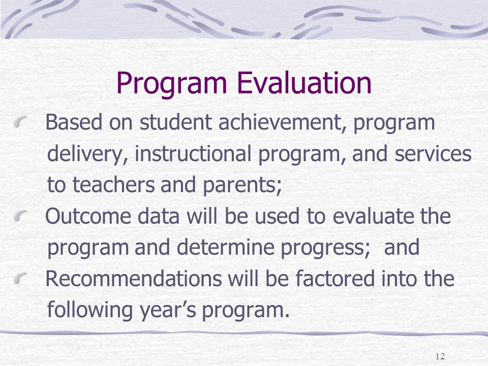Program Evaluation Based on student achievement, program