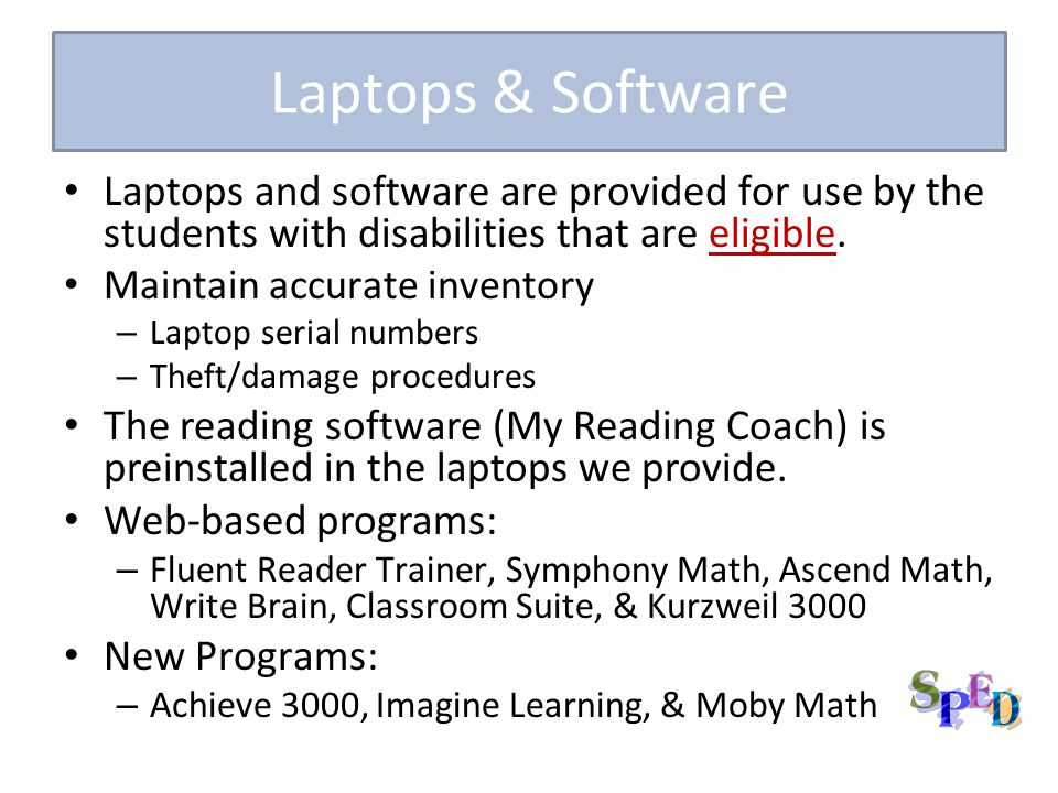 Laptops & Software Laptops and software are provided for use by the students with disabilities that are eligible.