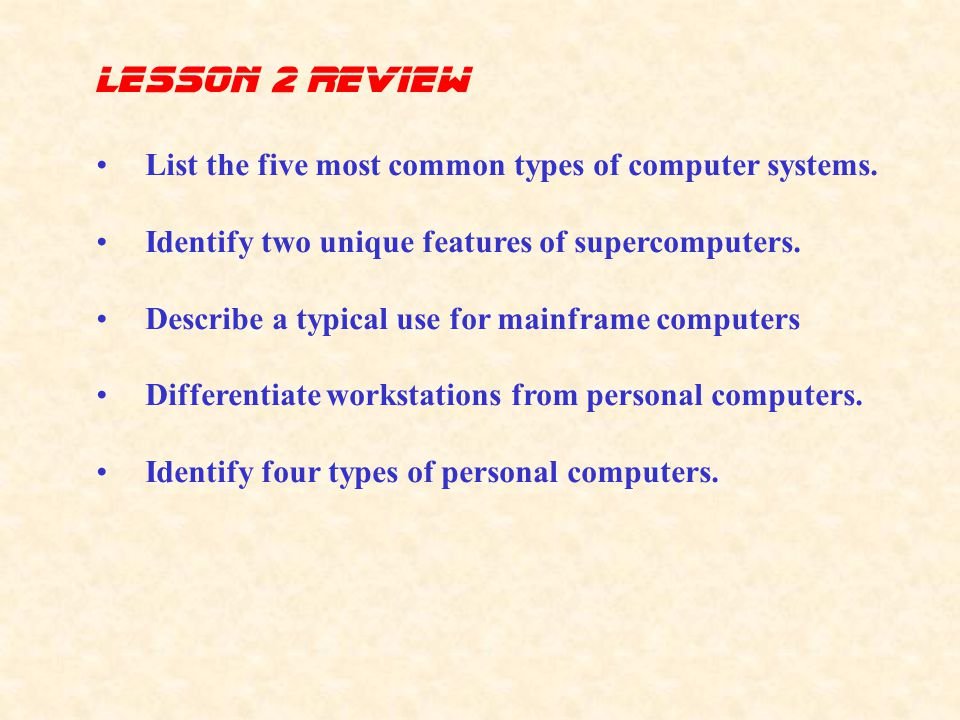 lesson 2 Review List the five most common types of computer systems.